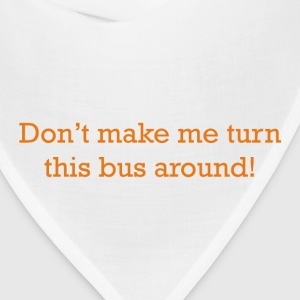Don't make me turn this bus around! - Bandana