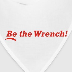 Be the Wrench! - Bandana