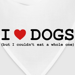 I Love Dogs - But I Couldn't Eat a Whole One T-Shirts - Bandana