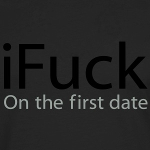i Fuck On The First Date T-Shirts - Men's Premium Long Sleeve T-Shirt