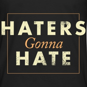 Haters Gonna Hate Tee Shirt - Men's Premium Long Sleeve T-Shirt