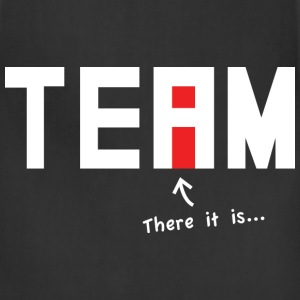 There it is. There's an i in Team. - Adjustable Apron