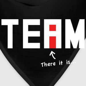 There it is. There's an i in Team. - Bandana