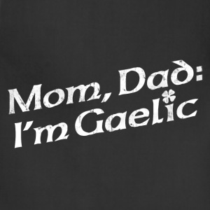 MOM, DAD: I'M GAELIC T-Shirts - Adjustable Apron