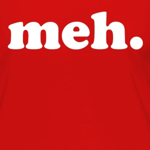 meh - Women's Premium Long Sleeve T-Shirt