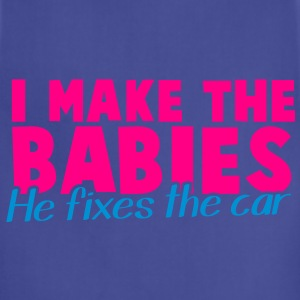 I MAKE the BABIES he Fixes the CAR Women's T-Shirts - Adjustable Apron
