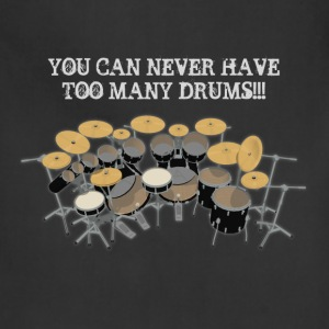 Too Many Drums! T-Shirt - Adjustable Apron