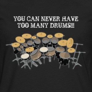 Too Many Drums! T-Shirt - Men's Premium Long Sleeve T-Shirt