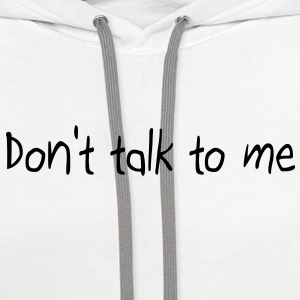 Don't talk to me T-Shirts - Contrast Hoodie