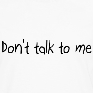 Don't talk to me T-Shirts - Men's Premium Long Sleeve T-Shirt
