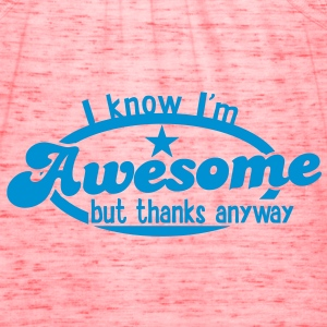 I know I'm AWESOME- but thanks anyway Kids' Shirts - Women's Flowy Tank Top by Bella