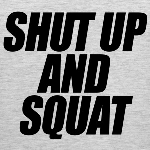 Shut Up And Squat Women's T-Shirts - Men's Premium Tank