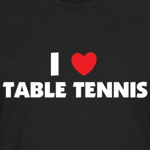 I Love Table Tennis T-Shirt - Men's Premium Long Sleeve T-Shirt