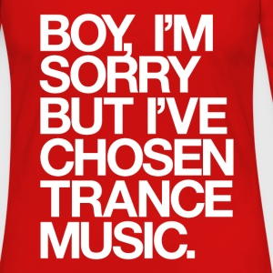 Boy, I'm Sorry But I've Chosen Trance Music Women's T-Shirts - Women's Premium Long Sleeve T-Shirt