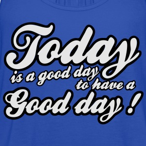 today is a good day Kids' Shirts - Women's Flowy Tank Top by Bella