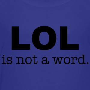 lol is not a word Kids' Shirts - Toddler Premium T-Shirt