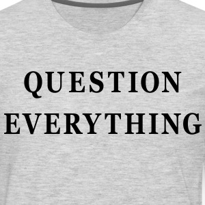 Question Everything - Men's Premium Long Sleeve T-Shirt
