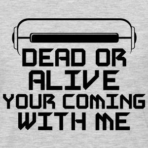 Dead or Alive your coming with me. - Men's Premium Long Sleeve T-Shirt