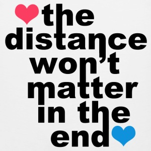 Distance Wont matter in the End Hearts Women's T-Shirts - Men's Premium Tank
