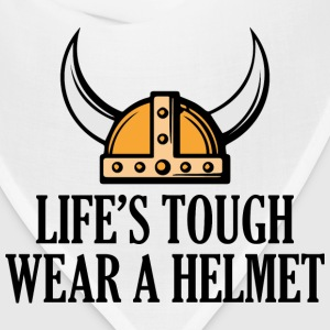 life's tough. Wear a helmet - Bandana