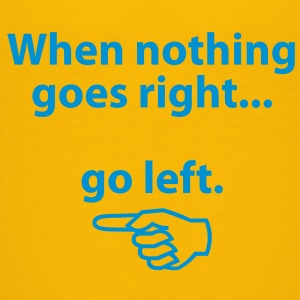 When Nothing Goes Right 1 (1c)++2012 Kids' Shirts - Toddler Premium T-Shirt