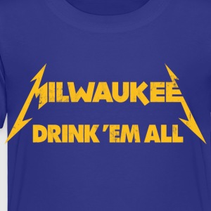 MILWAUKEE DRINK EM ALL Kids' Shirts - Toddler Premium T-Shirt