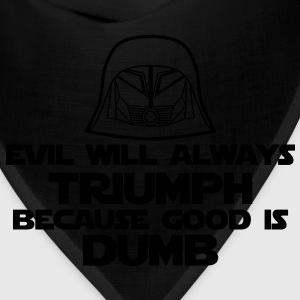 Evil will always triumph because good is dumb. - Bandana