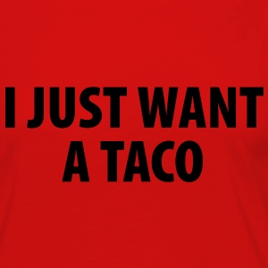 I just want a taco - Women's Premium Long Sleeve T-Shirt