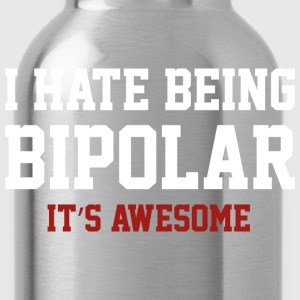 I Hate Being Bipolar. It's Awesome. - Water Bottle