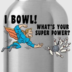 I Bowl What's Your Super Power T-Shirt - Water Bottle