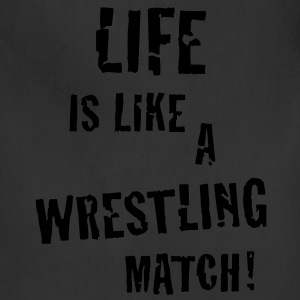 Life is like a wrestling match! T-Shirt - Adjustable Apron