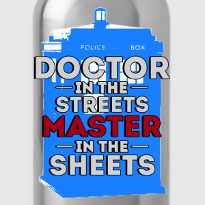 Doctor in the Streets, Master in the Sheets T-Shirts - Water Bottle