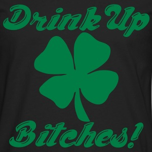 Drink Up Bitches! T-Shirts - Men's Premium Long Sleeve T-Shirt