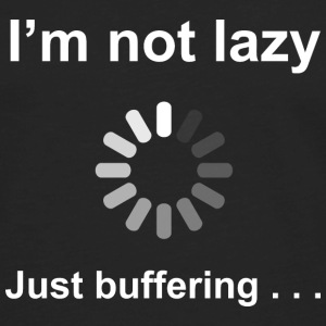 I'm Not Lazy - Just Buffering (white) T-Shirts - Men's Premium Long Sleeve T-Shirt