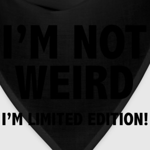 I'm not weird. I'm limited edition. - Bandana