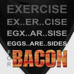 EXERCISE - Eggs are Sides for BACON T-Shirts - Bandana