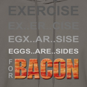 EXERCISE - Eggs are Sides for BACON T-Shirts - Men's Hoodie