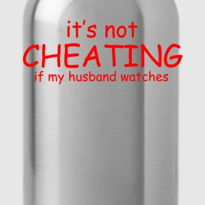 It Not Cheating If My Husband Watches S T-shirts & - Water Bottle