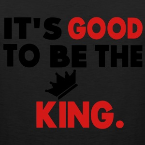 It's Good To Be The King T-Shirts - Men's Premium Tank