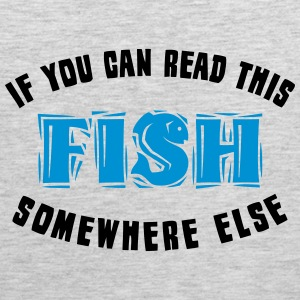 If you can READ this FISH somewhere else Women's T-Shirts - Men's Premium Tank
