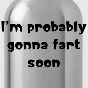 I'm probably gonna fart soon - Water Bottle
