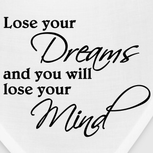 Lose your dreams and you will lose your mind T-Shirts - Bandana