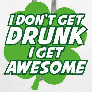 I Don't Get Drunk I Get Awesome - Contrast Hoodie