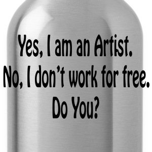 Yes I am An Artist No I Don't Work For Free..Mens  - Water Bottle