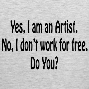 Yes I am An Artist No I Don't Work For Free..Mens  - Men's Premium Tank