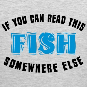 If you can READ this FISH somewhere else T-Shirts - Men's Premium Tank