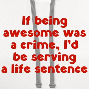 If being awesome was a crime - Contrast Hoodie