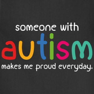 Someone With Autism Makes Me Proud Everyday - Adjustable Apron
