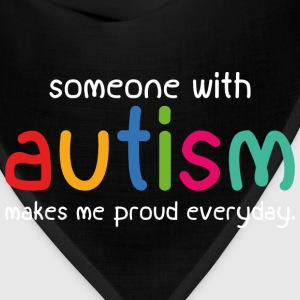 Someone With Autism Makes Me Proud Everyday - Bandana
