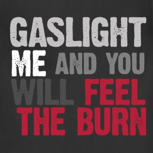 GASLIGHT ME AND YOU WILL FEEL THE BURN - Adjustable Apron